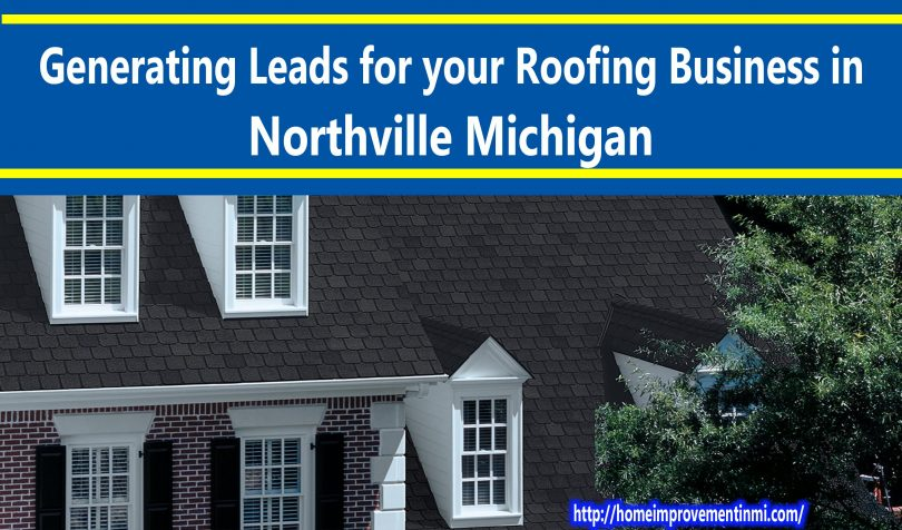Generating Leads for your Roofing Business in Northville Michigan