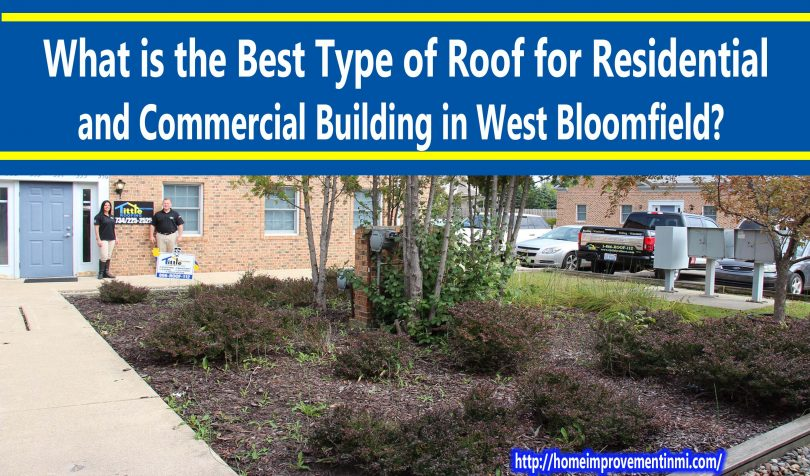 What is the Best Type of Roof for Residential and Commercial Building in West Bloomfield