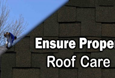 Ways To Ensure Proper Roof Care