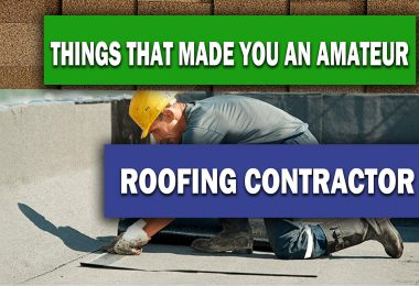 THINGS YOU DO THAT PROVES YOU ARE AN AMATEUR ROOFING CONTRACTOR