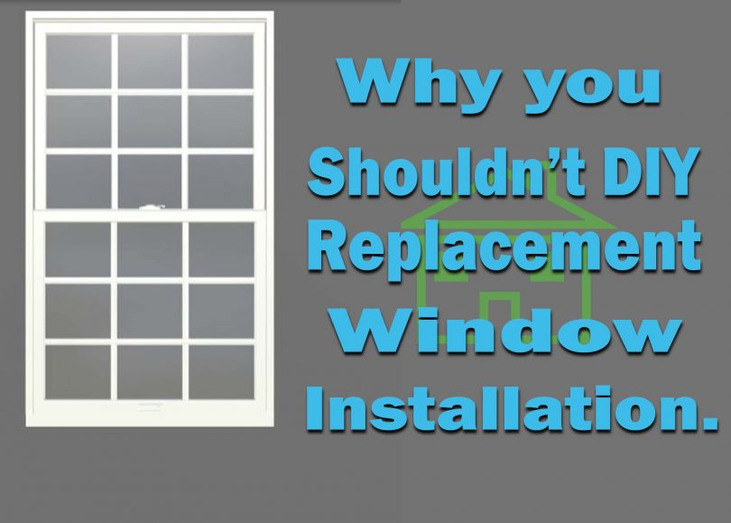 Reasons Why You Should Never Diy Your Replacement Windows Installation