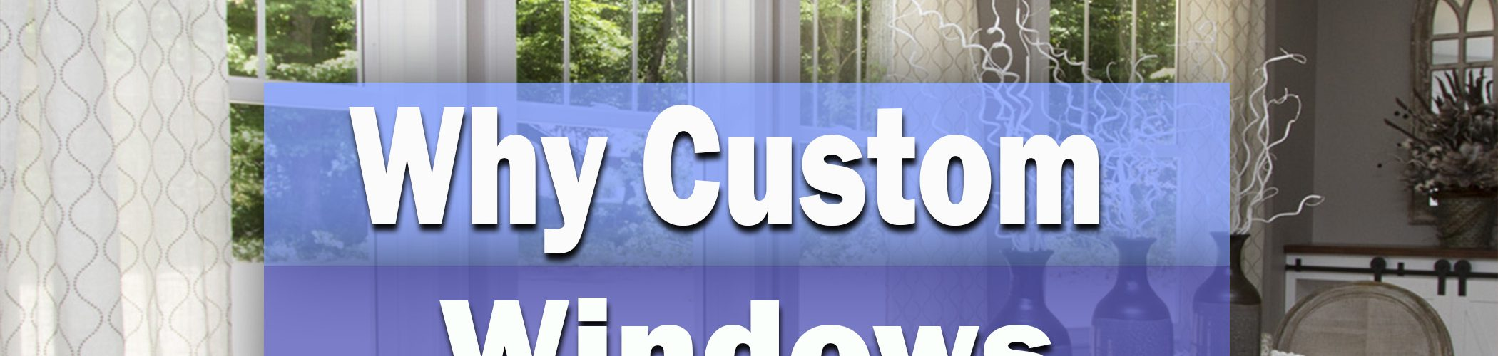 Top Reasons Why Custom Windows Are Best For You