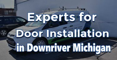 Core Reasons for Using Experts for Door Installation in Downriver Michigan