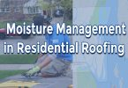 Moisture Management in Residential Roofing