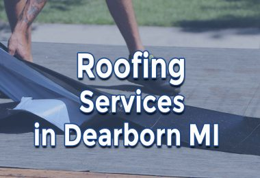 Getting Residential Roof, Repair and Replacement in Dearborn MI Done Right Now