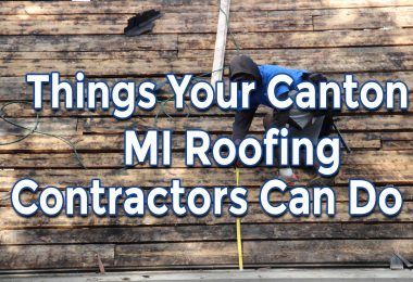 The Many Things Your Canton MI Roofing Contractors Can Do for You