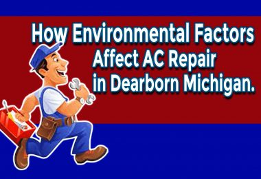 How Environmental Factors Can Affect Air Conditioning Repair Dearborn Michigan