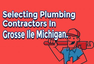 How to Select Plumbing Contractors In Grosse Ile Michigan