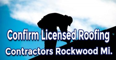 Guide to Confirm Licensed Roofing Contractor Rockwood MI.