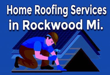 Professional Facts About Home Roofing Services in Rockwood Mi.